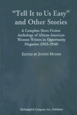 Tell It to Us Easy and Other Stories: A Complete Short Fiction Anthology of African American Women Writers in Opportunity Magazine (1923-1948)