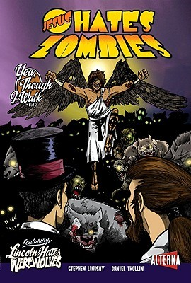 Jesus Hates Zombies Featuring Lincoln Hates Werewolves Volume 2 by Stephen Lindsay