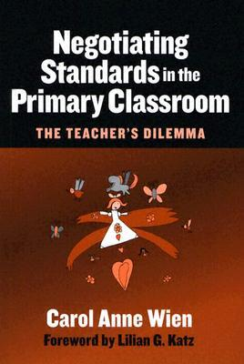 Negotiating Standards in the Primary Classroom: The Teacher's Dilemma (Early Childhood Education Series (Teachers College Pr))