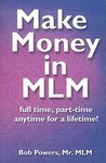 Make Money in MLM: Full Time, Part Time, Anytime for a Lifetime