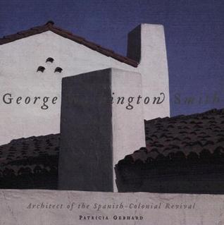 george-washington-smith-architect-of-the-spanish-colonial-revival