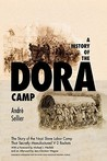A History of the Dora Camp: The Untold Story of the Nazi Slave Labor Camp That Secretly Manufactured V-2 Rockets