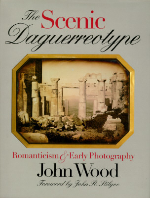 The Scenic Daguerreotype: Romanticism and Early Photography