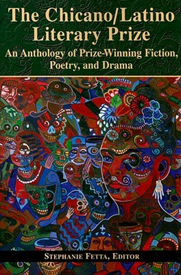 The Chicano/Latino Literary Prize: An Anthology of Prize-Winning Fiction, Poetry, and Drama