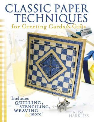 Classic Paper Techniques For Greeting Cards & Gifts: Includes Quilling, Stenciling, Weaving, And More