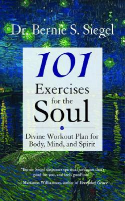 101 Exercises for the Soul by Bernie S. Siegel