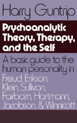 Psychoanalytic Theory, Therapy, and the Self: A Basic Guide to the Human Personality in Freud, Erikson, Klein, Sullivan, Fairbairn, Hartmann, Jacobson, and Winnicott