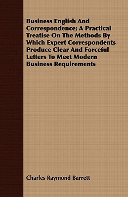 Business English and Correspondence; A Practical Treatise on the Methods by Which Expert Correspondents Produce Clear and Forceful Letters to Meet Modern Business Requirements
