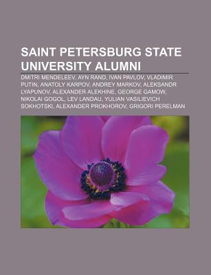 Saint Petersburg State University Alumni: Dmitri Mendeleev, Ayn Rand, Ivan Pavlov, Vladimir Putin, Anatoly Karpov, Andrey Markov