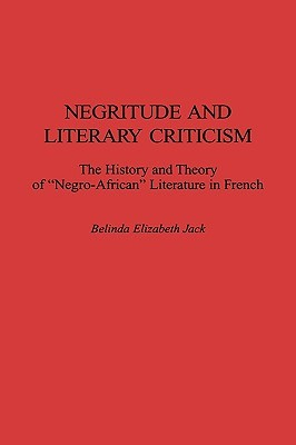 Negritude and Literary Criticism: The History and Theory of Negro-African Literature in French