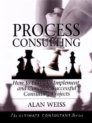 Process Consulting: How to Launch, Implement and Conclude Successful Consulting Projects