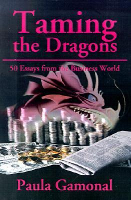 Taming the Dragons: 50 Essays from the Business World
