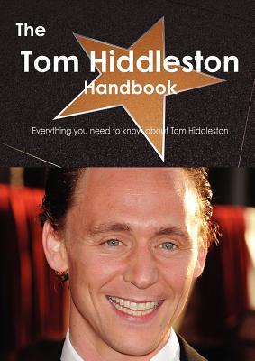 The Tom Hiddleston Handbook - Everything You Need to Know about Tom Hiddleston