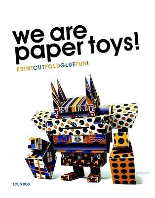 We Are Paper Toys: Print-Cut-Fold-Glue-Fun
