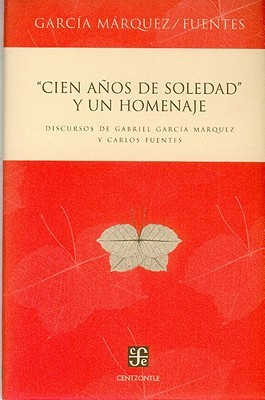 Cien anos de soledad y un homenaje/ One Hundred Years of Solitude and a tribute: Discursos de Gabriel Garcia Marquez y Carlos Fuentes