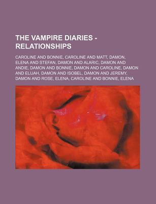 The Vampire Diaries - Relationships: Caroline and Bonnie, Caroline and Matt, Damon, Elena and Stefan, Damon and Alaric, Damon and Andie, Damon and Bonnie, Damon and Caroline, Damon and Elijah, Damon and Isobel, Damon and Jeremy, Damon and Rose, Elena, Car