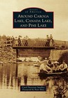 Around Caroga Lake, Canada Lake, and Pine Lake (Images of America: New York)