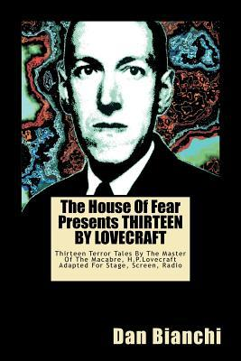 The House of Fear Presents Thirteen by Lovecraft: Thirteen Terror Tales by the Master of the Macabre, H.P.Lovecraft Adapted for Stage, Screen, Radio