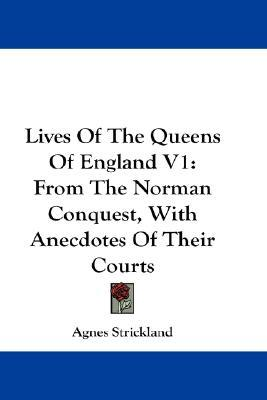 Lives of the Queens of England from the Norman Conquest, with Anecdotes of their Courts, Volume 1