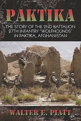 "Paktika: The Story of the 2nd Battalion 27th Infantry ""Wolfhounds"" in Paktika, Afghanistan"