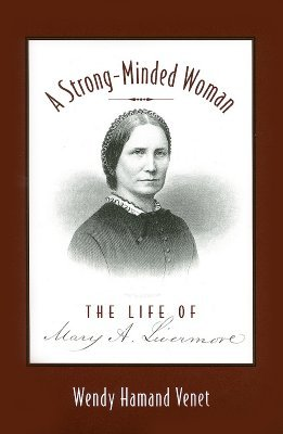 A Strong-Minded Woman: The Life of Mary Livermore