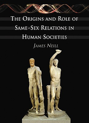 The Origins and Role of Same-Sex Relations in Human Societies by James Neill
