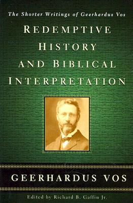 redemptive-history-and-biblical-interpretation-the-shorter-writings-of-geerhardus-vos