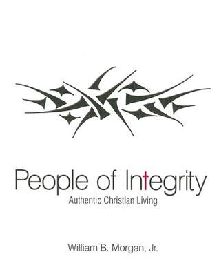 People of Integrity: Authentic Christian Living