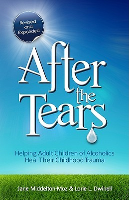 Ebook After The Tears: Helping Adult Children Of Alcoholics Heal Their Childhood Trauma by Jane Middelton-Moz read!