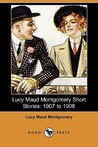 Lucy Maud Montgomery Short Stories: 1907-1908