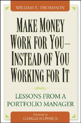 Make Money Work for You--Instead of You Working for It: Lessons from a Portfolio Manager