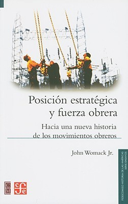 posicion-estrategica-y-fuerza-obrera-hacia-una-nueva-historia-de-los-movimientos-obreros-working-power-over-production