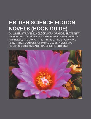 British Science Fiction Novels (Book Guide): Gulliver's Travels, a Clockwork Orange, Brave New World, 2010: Odyssey Two, the Invisible Man