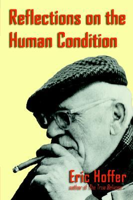 Reflections on the Human Condition by Eric Hoffer