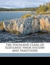 The Highland Clans of Scotland: Their History and Traditions