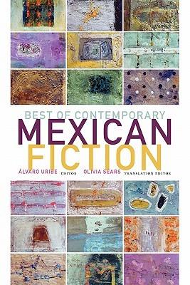 Best of Contemporary Mexican Fiction by Álvaro Uribe