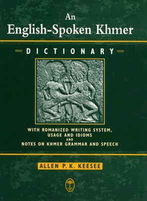 An English Spoken Khmer Dictionary: With Romanized Writing System, Usage, And Idioms, And Notes On Khmer Speech And Grammar