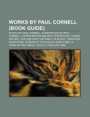 Works by Paul Cornell (Book Guide): Novels by Paul Cornell, Screenplays by Paul Cornell, Captain Britain and Mi13, Father's Day, Human Nature