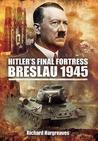Hitler's Final Fortress Breslau 1945
