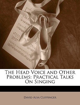 The Head Voice and Other Problems by David Alva Clippinger
