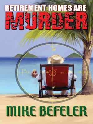 Retirement Homes Are Murder by Mike Befeler