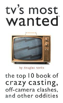 television essays humor trivia shelf tv s most wanted the top 10 book of crazy casting off camera clashes