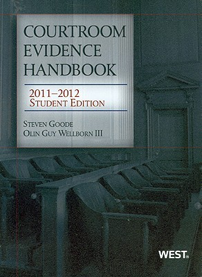 Courtroom Evidence Handbook, 2011-2012 Student Edition (Academic Coursebook) by Steven J. Goode
