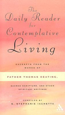 The Daily Reader for Contemplative Living: Excerpts from the Works of Father Thomas Keating, O.C.S.O. : Sacred Scripture, and Other Spiritual Writings