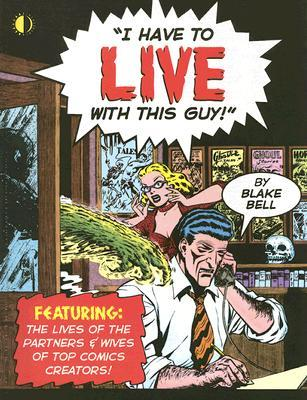 I Have to Live with This Guy by Blake Bell