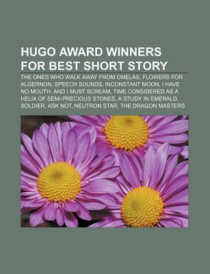 Hugo Award Winners for Best Short Story: The Ones Who Walk Away from Omelas, Flowers for Algernon, Speech Sounds, Inconstant Moon