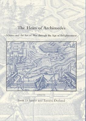 The Heirs of Archimedes: Science and the Art of War Through the Age of Enlightenment