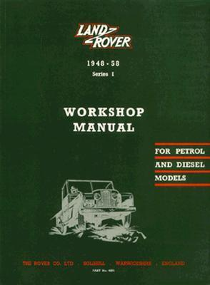 Land Rover Series 1 Workshop Manual: 1948-1958, Gasoline and Diesel
