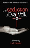 The Seduction of Eva Volk: Courageous and Relevant; A Masterpiece...