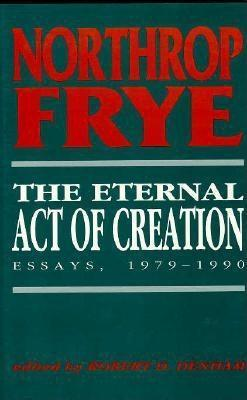 The Eternal Act of Creation: Essays, 1979-1990